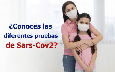 ¿Conoces las diferentes pruebas de SARS-CoV 2?